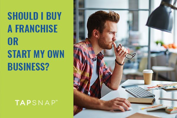 Should I Buy A Franchise Or Start My Own Business?