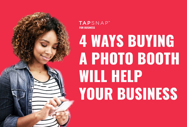 4 Ways Buying A Photo Booth Will Benefit Your Business
