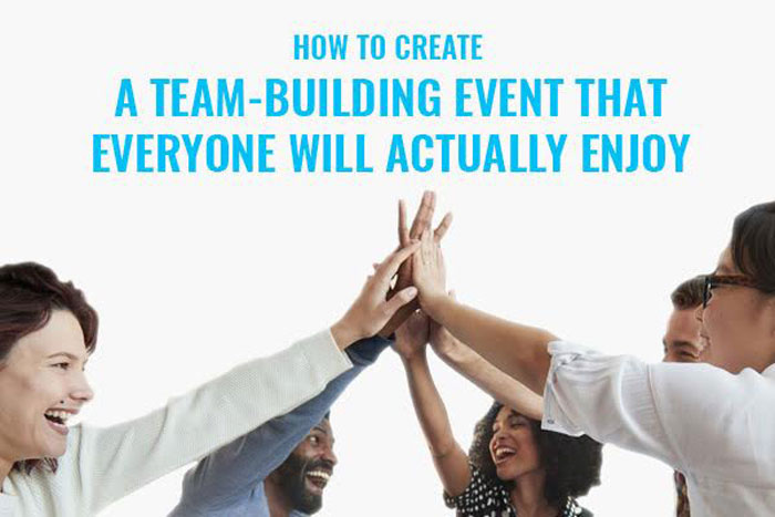 How To Create a Team-Building Event That Everyone Will Actually Enjoy