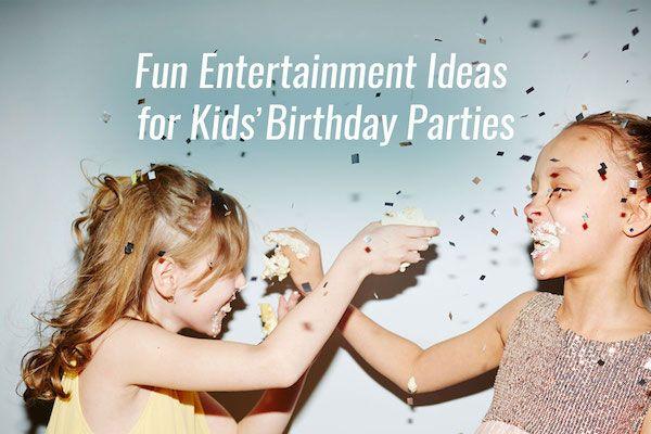 Fun Entertainment Ideas for Kids' Birthday Parties
