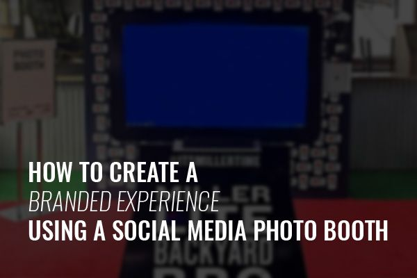 How to Create a Branded Experience Using a Social Media Photo Booth