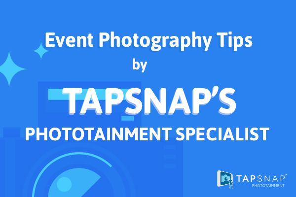 Event Photography Tips by TapSnap's Phototainment Specialist!