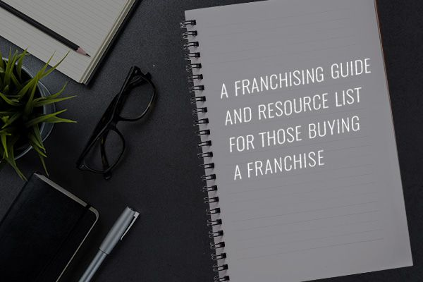 A Franchising Guide and Resource List for Those Buying a Franchise