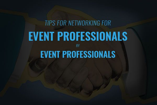 Tips for Networking for Event Professionals by Event Professionals