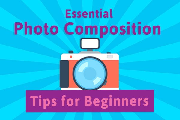 Essential Photo Composition Tips for Beginners