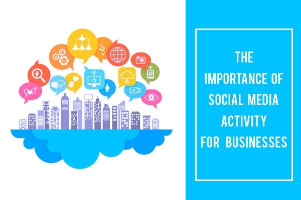 The Importance of Social Media Activity for Businesses