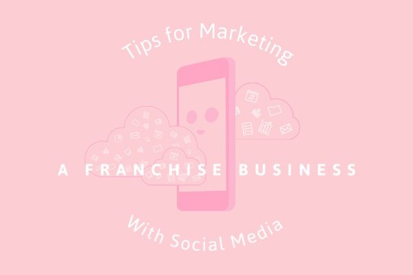 Tips for Marketing a Franchise Business with Social Media