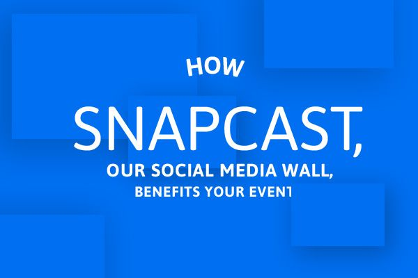 How SnapCast, Our Social Media Wall, Benefits Your Event