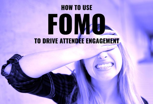 How to use FOMO to drive attendee engagement
