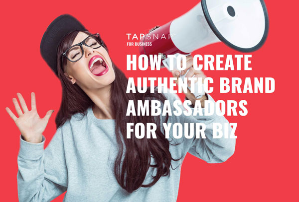 How To Create Authentic Brand Ambassadors For Your Business