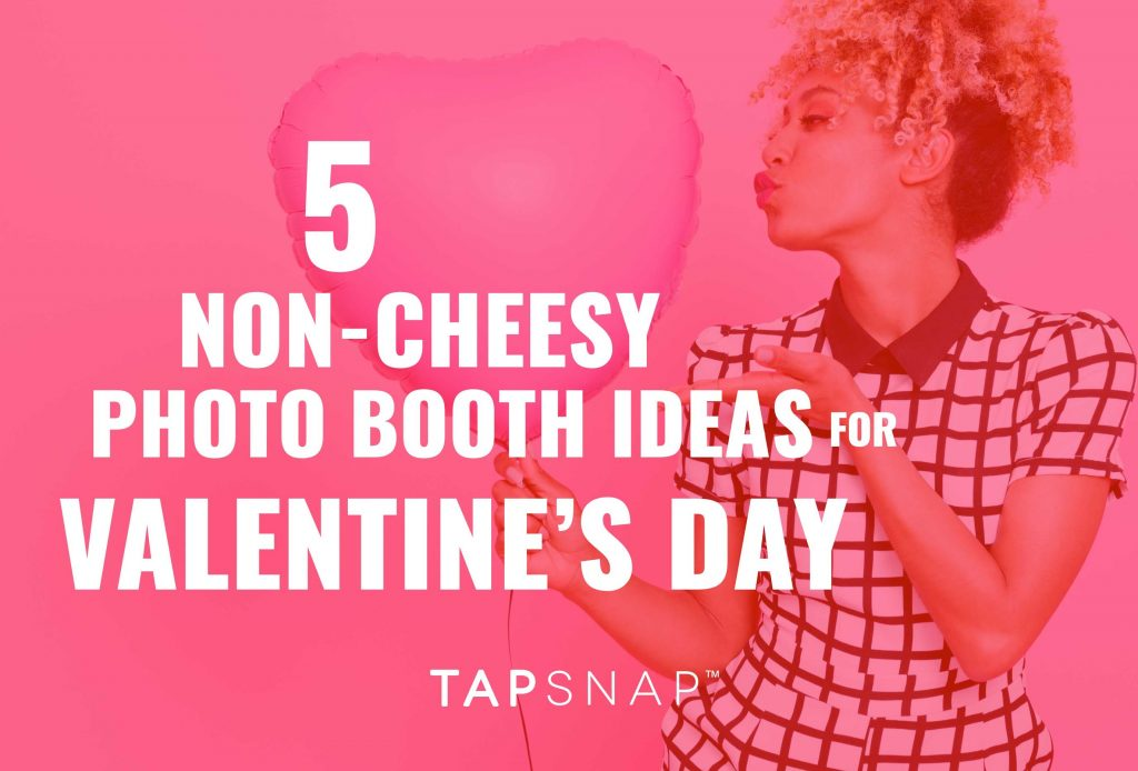 5 non-cheesy photo booth ideas for valentine's day