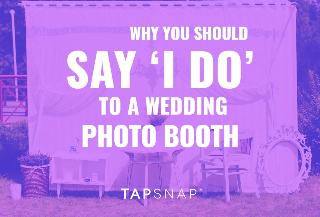 "Why You Should Say ""I Do"" To A Wedding Photo Booth"