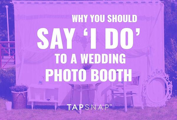 """Why You Should Say """"I Do"""" To A Wedding Photo Booth"""