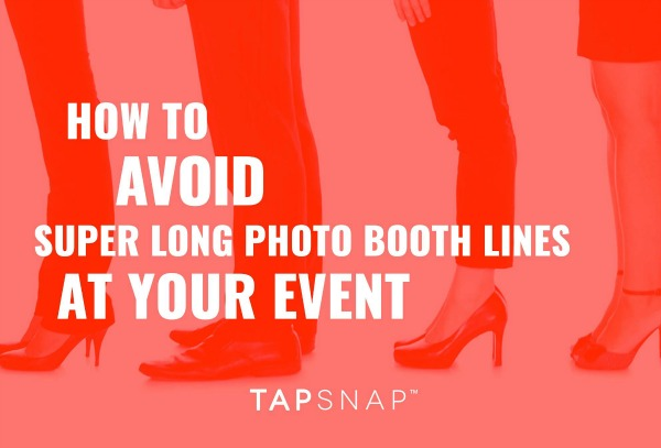 How To Avoid Super Long Photo Booth Lines At Your Event