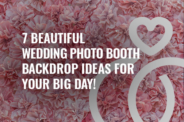 7 beautiful wedding photo booth backdrop ideas for your big day