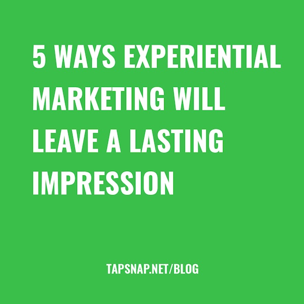 5 Ways Experiential Marketing Will Leave A Lasting Impression